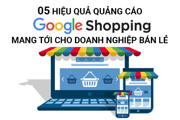 https://marketsite.vn/wp-content/uploads/2021/05/05-hieu-qua-ma-quang-cao-google-shopping-mang-toi-cho-doanh-nghiep-ban-le-01.jpg
