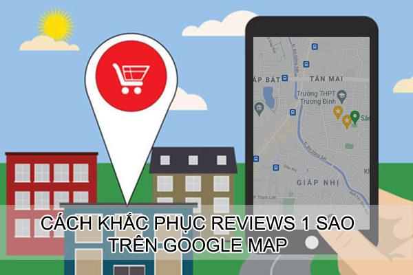 Cách Khắc Phục Review 1 Sao Trên Google Map